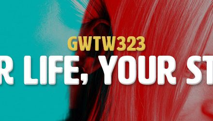 Your Life, Your Story (GWTW323)