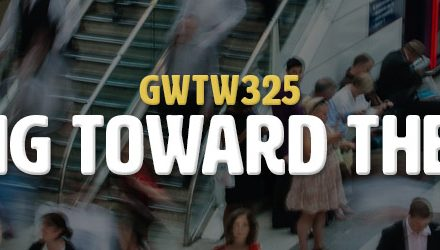Hurrying Toward the Future (GWTW325)