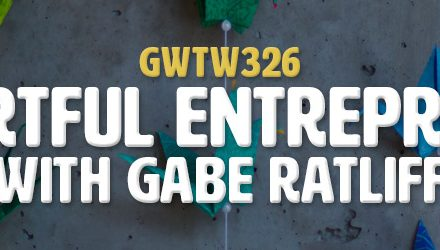 """The Artful Entrepreneur"" with Gabe Ratliff (GWTW326)"