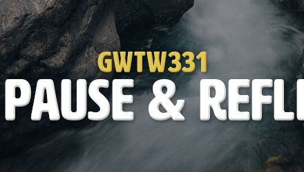 Hit Pause & Reflect! (GWTW331)