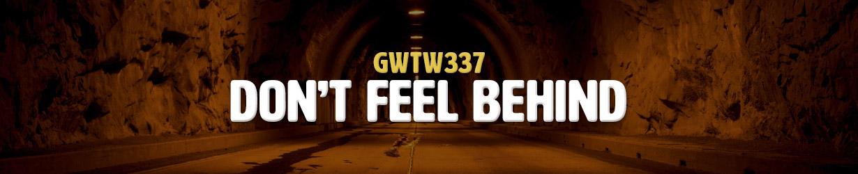 Don't Feel Behind (GWTW337)
