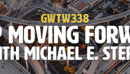 """Keep Moving Forward"" with Michael e. Stern (GWTW338)"
