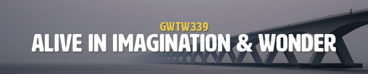 Alive in Imagination & Wonder (GWTW339)
