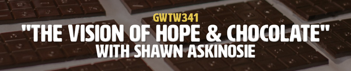 """The Vision of Hope & Chocolate"" with Shawn Askinosie (GWTW341)"