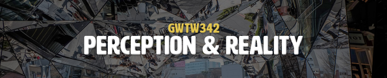 Perception & Reality (GWTW342)