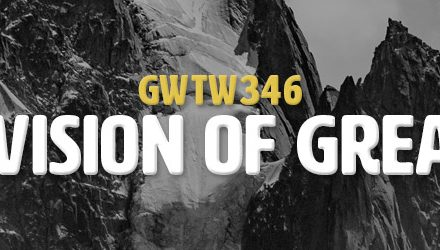 Your Vision of Greatness (GWTW346)