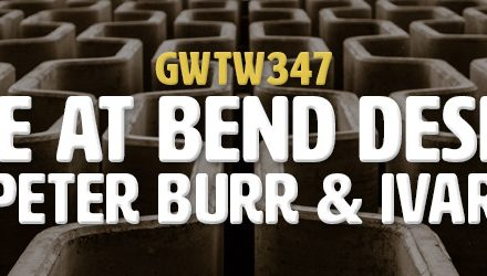 """Live at Bend Design"" with Peter Burr & Ivar Zeile (GWTW347)"