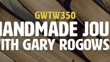 """""""The Handmade Journey"""" with Gary Rogowski (GWTW350)"""