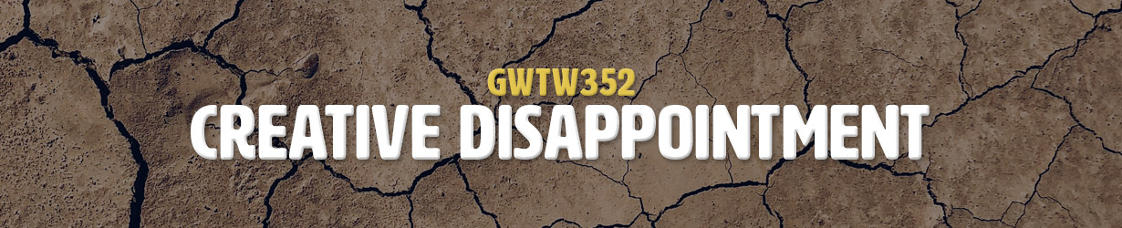 Creative Disappointment (GWTW352)