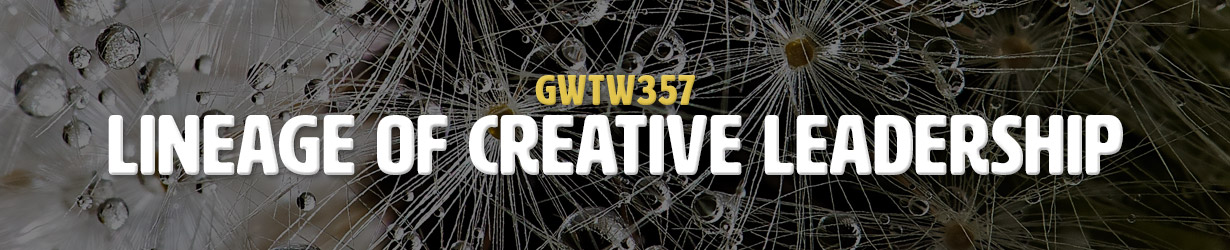 Lineage of Creative Leadership (GWTW357)