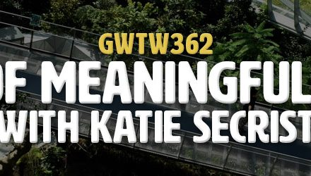 """Waves of Meaningful Change"" with Katie Secrist (GWTW362)"
