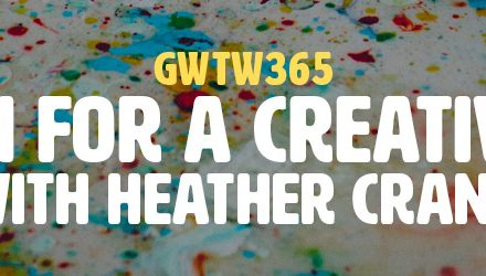"""Champion for a Creative World"" with Heather Crank (GWTW365)"