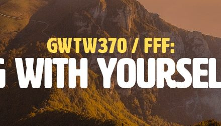 FFF: Connecting With Yourself & Others (GWTW370)