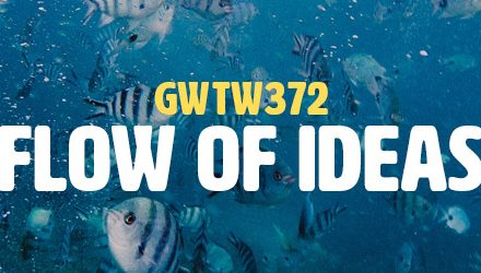 Flow of Ideas (GWTW372)
