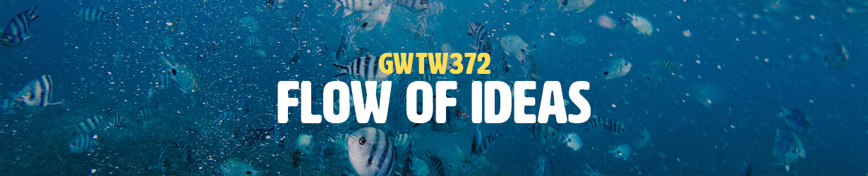 Flow of Ideas (GWTW372)