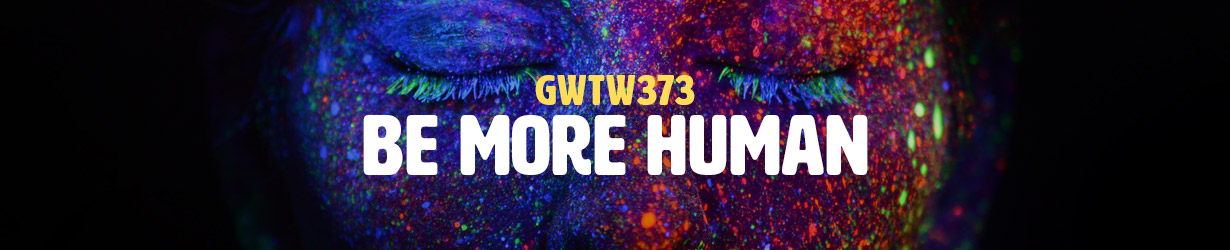 Be More Human (GWTW373)