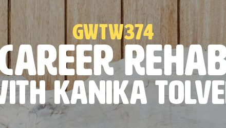 """Career Rehab"" with Kanika Tolver (GWTW374)"