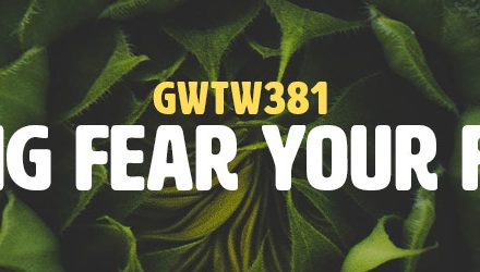 Making Fear Your Friend (GWTW381)