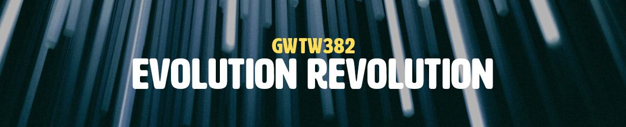 Evolution Revolution (GWTW382)