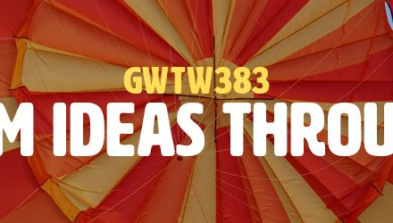 Transform Ideas Through Action (GWTW383)