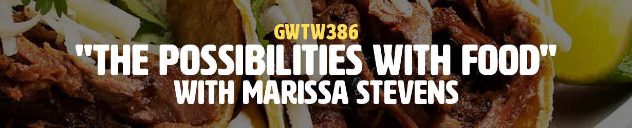 """The Possibilities with Food"" with Marissa Stevens (GWTW386)"
