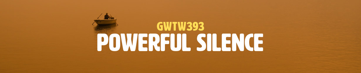 Powerful Silence (GWTW393)