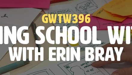 """Reimagining School with Design"" with Erin Bray (GWTW396)"
