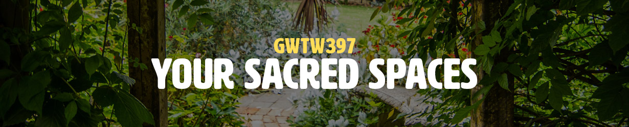 Your Sacred Spaces (GWTW397)