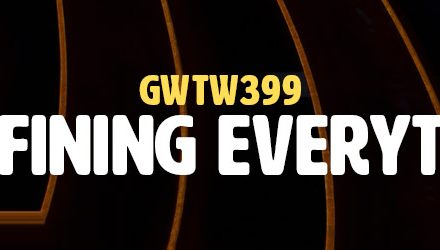 Redefining Everything (GWTW399)