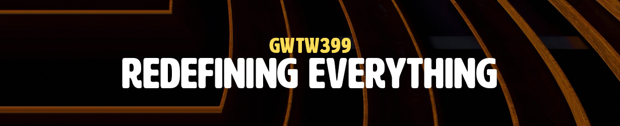 Redefining Everything (GWTW399)