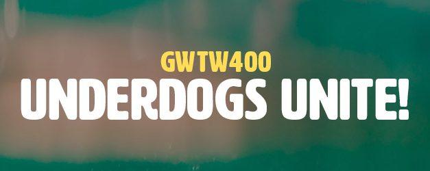 Underdogs Unite! (GWTW400)