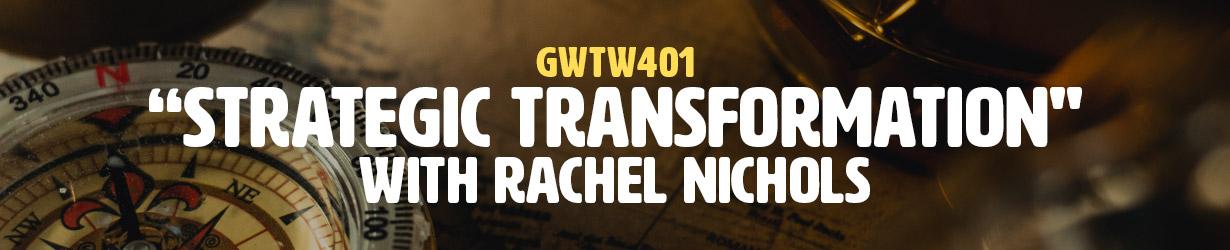 """""""Strategic Transformation"""" with Rachel Nichols (GWTW401)"""