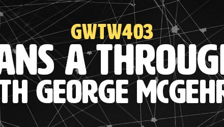 """Plans A Through Z"" with George McGehrin (GWTW403)"