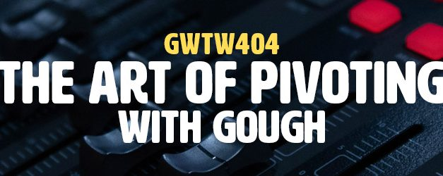 """""""The Art of Pivoting"""" with gough (GWTW404)"""