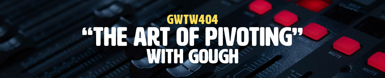 """The Art of Pivoting"" with gough (GWTW404)"