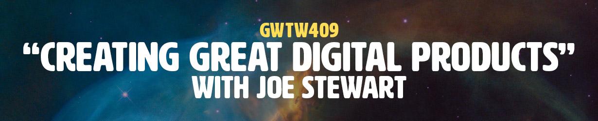 """Creating Great Digital Products"" with Joe Stewart (GWTW409)"