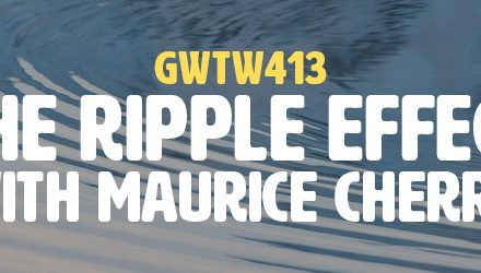 """The Ripple Effect"" with Maurice Cherry (GWTW413)"