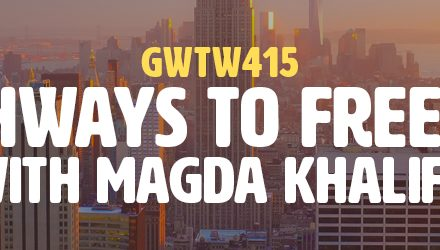 """Pathways to Freedom"" with Magda Khalifa (GWTW415)"