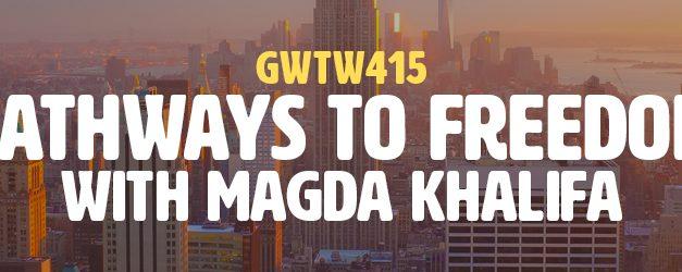 """Pathways to Freedom"" with Magda Khalifa (GWTW415)"