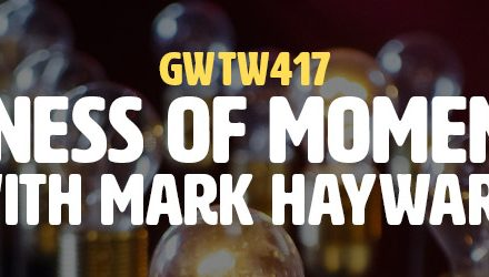 """Business of Momentum"" with Mark Hayward (GWTW417)"