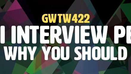 Why I Interview People And Why You Should Too! (GWTW422)