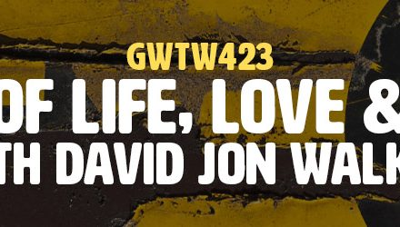 """The Cycle of Life, Love, and Learning"" with David Jon Walker (GWTW423)"