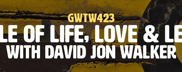 """""""The Cycle of Life, Love, and Learning"""" with David Jon Walker (GWTW423)"""