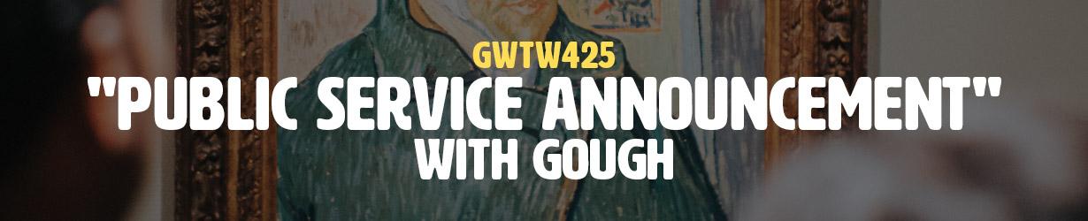 """""""Public Service Announcement"""" with gough (GWTW425)"""