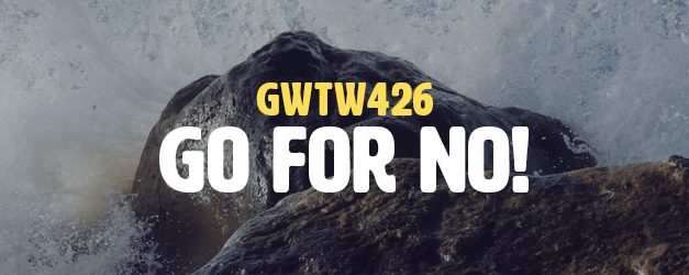 Go For No! (GWTW426)