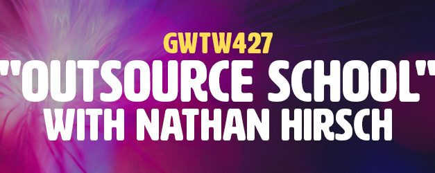 """Outsource School"" with Nathan Hirsch (GWTW427)"