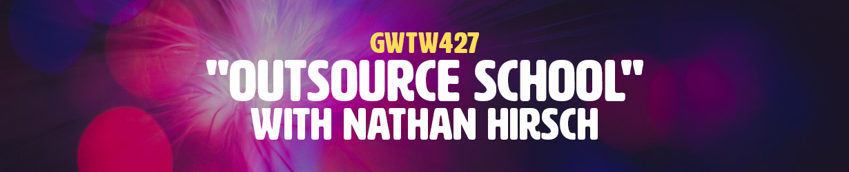 """""""Outsource School"""" with Nathan Hirsch (GWTW427)"""