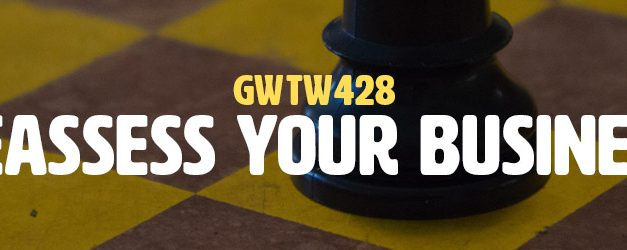 Reassess Your Business (GWTW428)