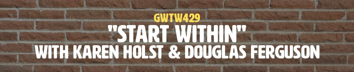 """""""Start Within"""" with Karen Holst & Douglas Ferguson (GWTW429)"""