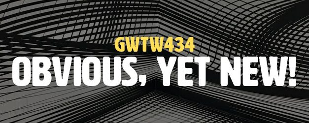 Obvious, Yet New! (GWTW434)